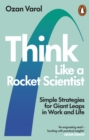 Think Like a Rocket Scientist : Simple Strategies for Giant Leaps in Work and Life - eBook
