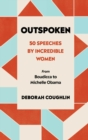Outspoken : 50 Speeches by Incredible Women from Boudicca to Michelle Obama - Book