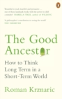 The Good Ancestor : How to Think Long Term in a Short-Term World - Book