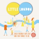 Little London : Child-friendly Days Out and Fun Things To Do - Book