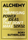 Alchemy : The Surprising Power of Ideas That Don't Make Sense - Book