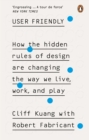 User Friendly : How the Hidden Rules of Design are Changing the Way We Live, Work & Play - Book
