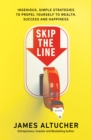 Skip the Line : Ingenious, Simple Strategies to Propel Yourself to Wealth, Success and Happiness - Book