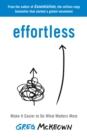 Effortless : Make It Easier to Do What Matters Most - eBook
