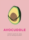 AvoCuddle : Comfort words for when you're feeling downbeet - Book