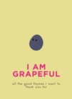 I Am Grapeful : All the good thymes I want to thank you for - Book