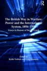The British Way in Warfare: Power and the International System, 1856-1956 : Essays in Honour of David French - Book