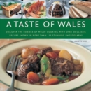 A Taste of Wales : Discover the Essence of Welsh Cooking with Over 30 Classic Recipes - Book