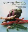 Growing Shoots, Peas and Beans : A Directory of Varieties and How to Cultivate Them Successfully - Book