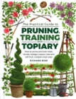 Practical Guide to Pruning, Training and Topiary : How to Prune and Train Trees, Shrubs, Hedges, Topiary, Tree and Soft Fruit, Climbers and Roses - Book