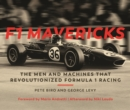 F1 Mavericks : The Men and Machines that Revolutionized Formula 1 Racing - Book