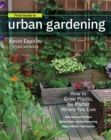 Field Guide to Urban Gardening : How to Grow Plants, No Matter Where You Live: Raised Beds * Vertical Gardening * Indoor Edibles * Balconies and Rooftops * Hydroponics - Book