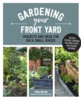 Gardening Your Front Yard : Projects and Ideas for Big and Small Spaces - Book