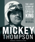 Mickey Thompson : The Lost Story of the Original Speed King in His Own Words - Book