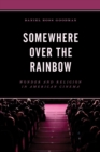 Somewhere Over the Rainbow : Wonder and Religion in American Cinema - Book