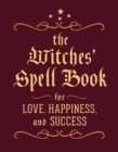 The Witches' Spell Book : For Love, Happiness, and Success - Book