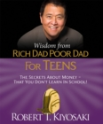 Wisdom from Rich Dad, Poor Dad for Teens : The Secrets about Money--That You Don't Learn in School! - Book