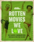 Rotten Movies We Love : Cult Classics, Underrated Gems, and Films So Bad They're Good - Book