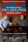 The Great Book of Philadelphia Sports Lists (Completely Revised and Updated Edition) - eBook
