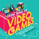 Little Book of Video Games : 70 Classics That Everyone Should Know and Play - Book