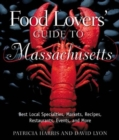 Food Lovers' Guide to Massachusetts : Best Local Specialties, Shops, Recipes, Restaurants, Events, Lore, and More - Book