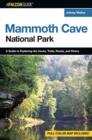 A Falconguide to Mammoth Cave National Park : A Guide to Exploring the Caves, Trails, Roads, and Rivers - Book