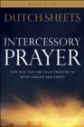 Intercessory Prayer Study Guide : How God Can Use Your Prayers to Move Heaven and Earth - Book
