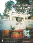 Fancy Fences and Gates: Great Ideas for Backyard Carpenters - Book