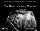 Neutron's Long Shadow: Legacies of Nuclear Explosives Production in the Manhattan Project - Book
