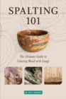 Spalting 101: The Ultimate How-To Guide to Coloring Wood with Fungi - Book