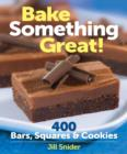 Bake Something Great! : 400 Bars, Squares & Cookies - Book
