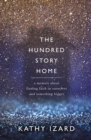 The Hundred Story Home : A Memoir of Finding Faith in Ourselves and Something Bigger - Book