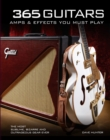 365 Guitars, Amps & Effects You Must Play : The Most Sublime, Bizarre and Outrageous Gear Ever - Book