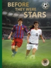 Before They Were Stars : How Messi, Alex Morgan, and Other Soccer Greats Rose to the Top - Book