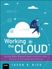 Working in the Cloud : Using Web-Based Applications and Tools to Collaborate Online - Book