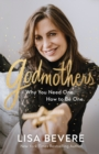 Godmothers : Why You Need One. How to Be One. - Book