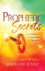 Prophetic Secrets : Learning the Language of Heaven - Book