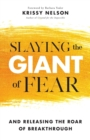 Slaying the Giant of Fear : And Releasing the Roar of Breakthrough - Book