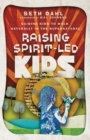 Raising Spirit-Led Kids : Guiding Kids to Walk Naturally in the Supernatural - Book