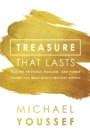 Treasure That Lasts : Trading Privilege, Pleasure, and Power for What Really Matters - Book