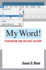 My Word! : Plagiarism and College Culture - Book