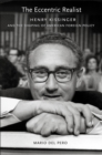 The Eccentric Realist : Henry Kissinger and the Shaping of American Foreign Policy - Book