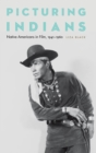 Picturing Indians : Native Americans in Film, 1941-1960 - Book