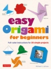 Easy Origami for Beginners : Full-color instructions for 20 simple projects - Book