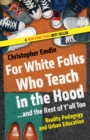For White Folks Who Teach In The Hood... And The Rest Of Y'all Too - Book
