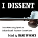 I Dissent : Great Opposing Opinions in Landmark Supreme Court Cases - eAudiobook
