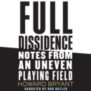 Full Dissidence : Notes from an Uneven Playing Field - eAudiobook