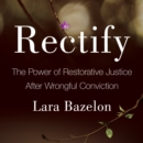 Rectify : The Power of Restorative Justice After Wrongful Conviction - eAudiobook