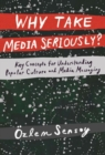 Why Take Media Seriously? : Key Concepts for Understanding Popular Culture and Media Messaging - Book