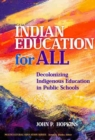 Indian Education for All : Decolonizing Indigenous Education in Public Schools - Book
